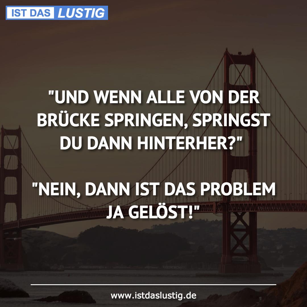 """Lustiger BilderSpruch - """"UND WENN ALLE VON DER BRÜCKE SPRINGEN,..."""