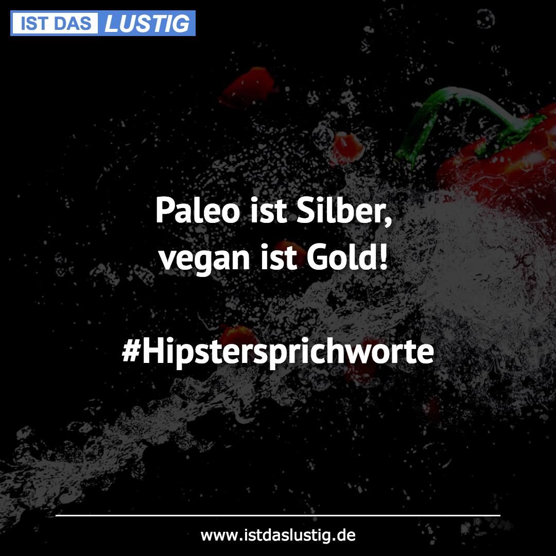 Lustiger BilderSpruch - Paleo ist Silber, vegan ist Gold!...