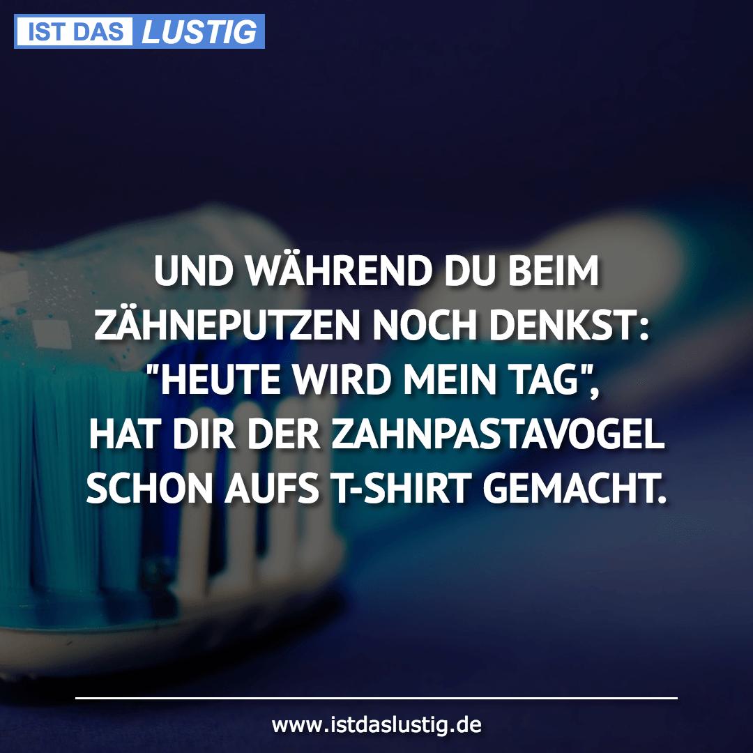 Lustiger BilderSpruch - UND WÄHREND DU BEIM ZÄHNEPUTZEN NOCH DENKST:...