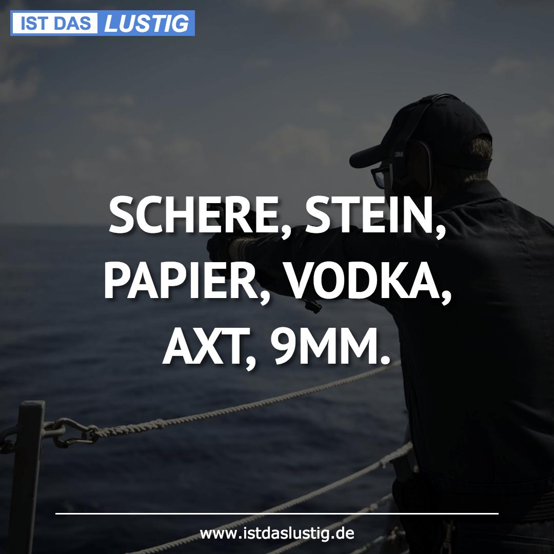 Lustiger BilderSpruch - SCHERE, STEIN, PAPIER, VODKA, AXT, 9MM.