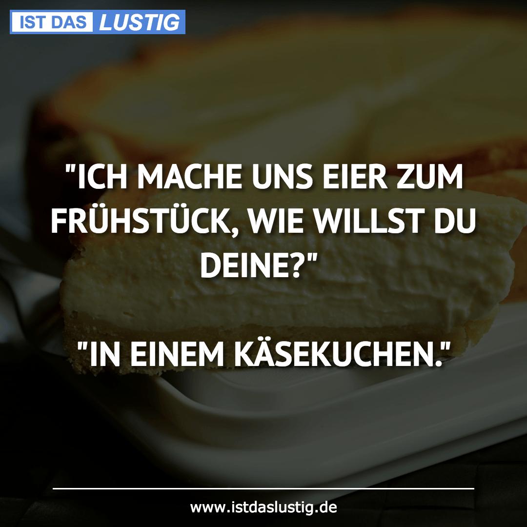 """Lustiger BilderSpruch - """"ICH MACHE UNS EIER ZUM FRÜHSTÜCK, WIE WILLST..."""
