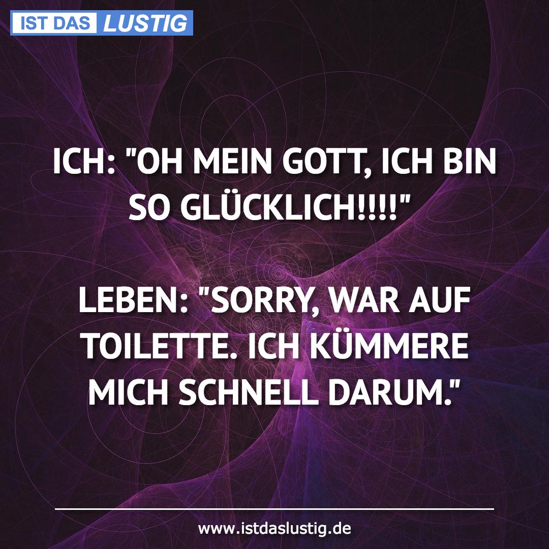 """Lustiger BilderSpruch - ICH: """"OH MEIN GOTT, ICH BIN SO GLÜCKLICH!!!!""""..."""