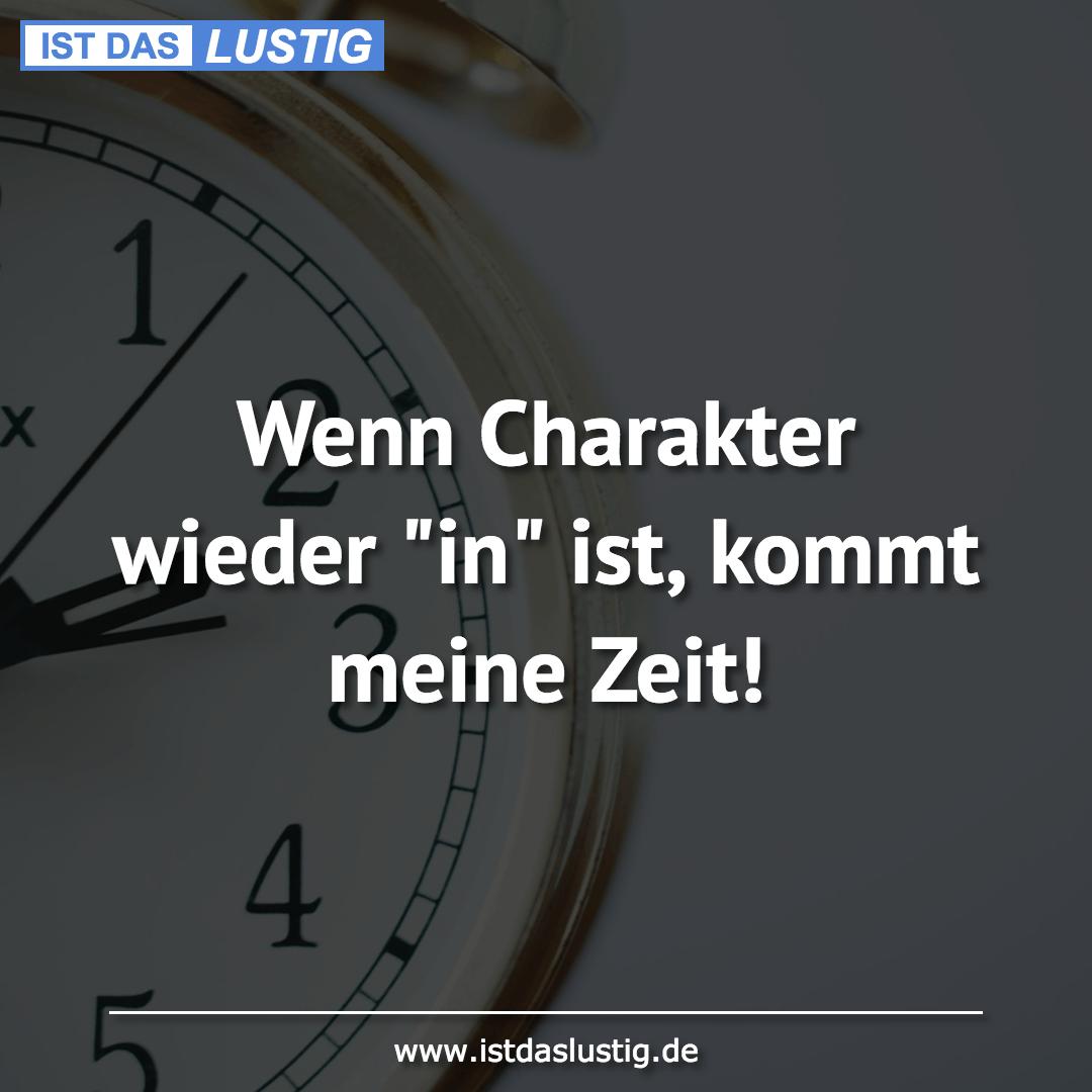 """Lustiger BilderSpruch - Wenn Charakter wieder """"in"""" ist, kommt meine Zeit!"""