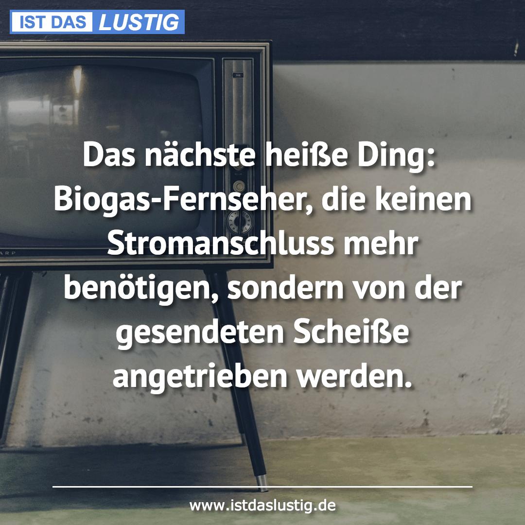Lustiger BilderSpruch - Das nächste heiße Ding: Biogas-Fernseher, die...
