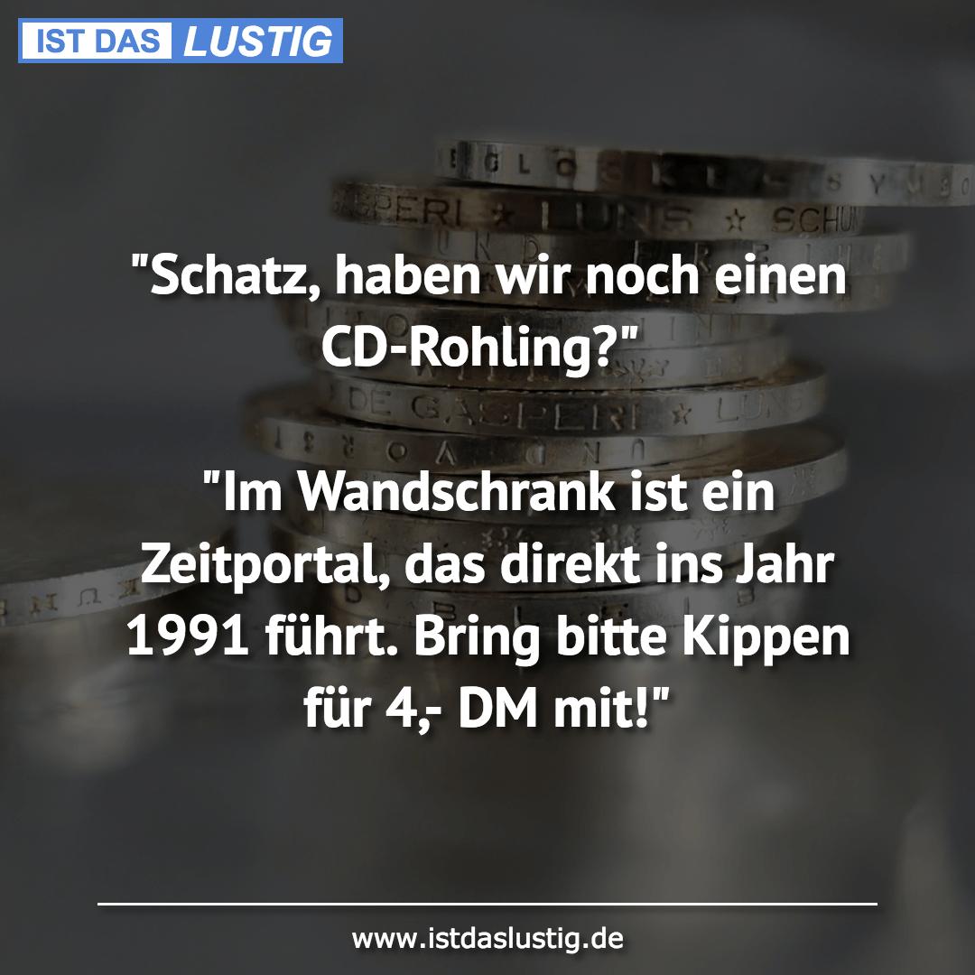 """Lustiger BilderSpruch - """"Schatz, haben wir noch einen CD-Rohling?""""  """"Im..."""