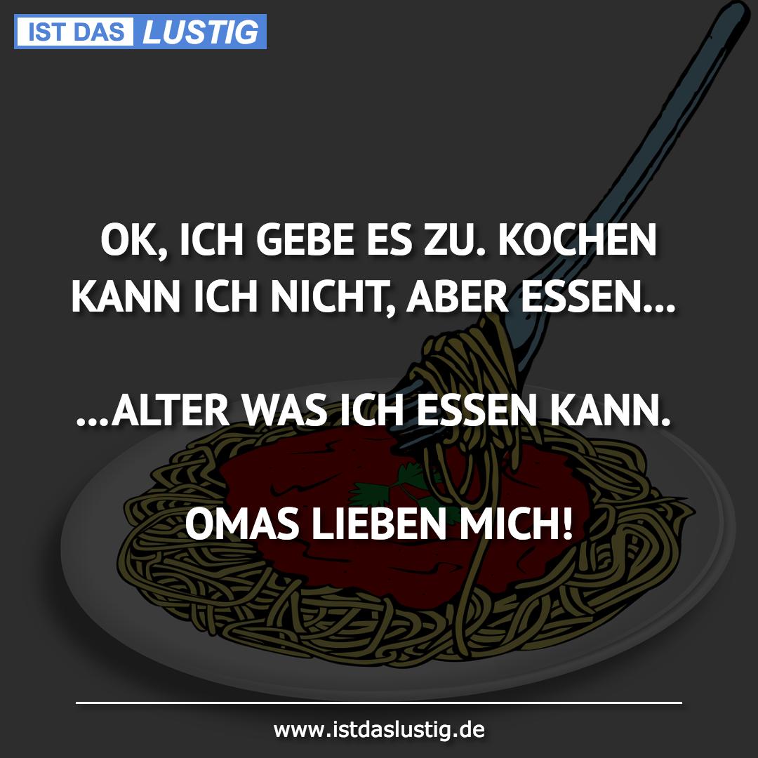 Lustiger BilderSpruch - OK, ICH GEBE ES ZU. KOCHEN KANN ICH NICHT, ABER...