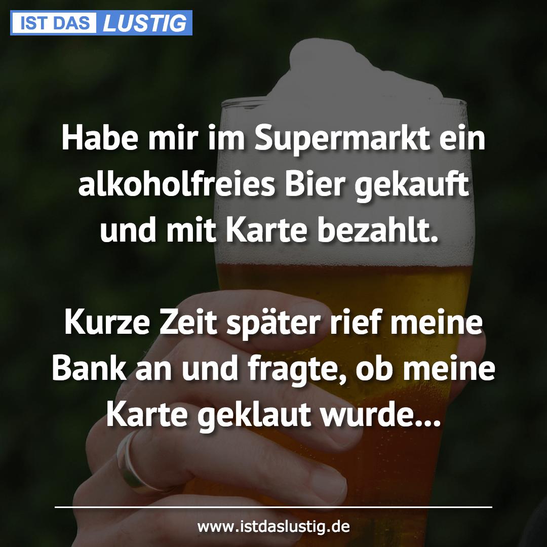 Lustiger BilderSpruch - Habe mir im Supermarkt ein alkoholfreies Bier...