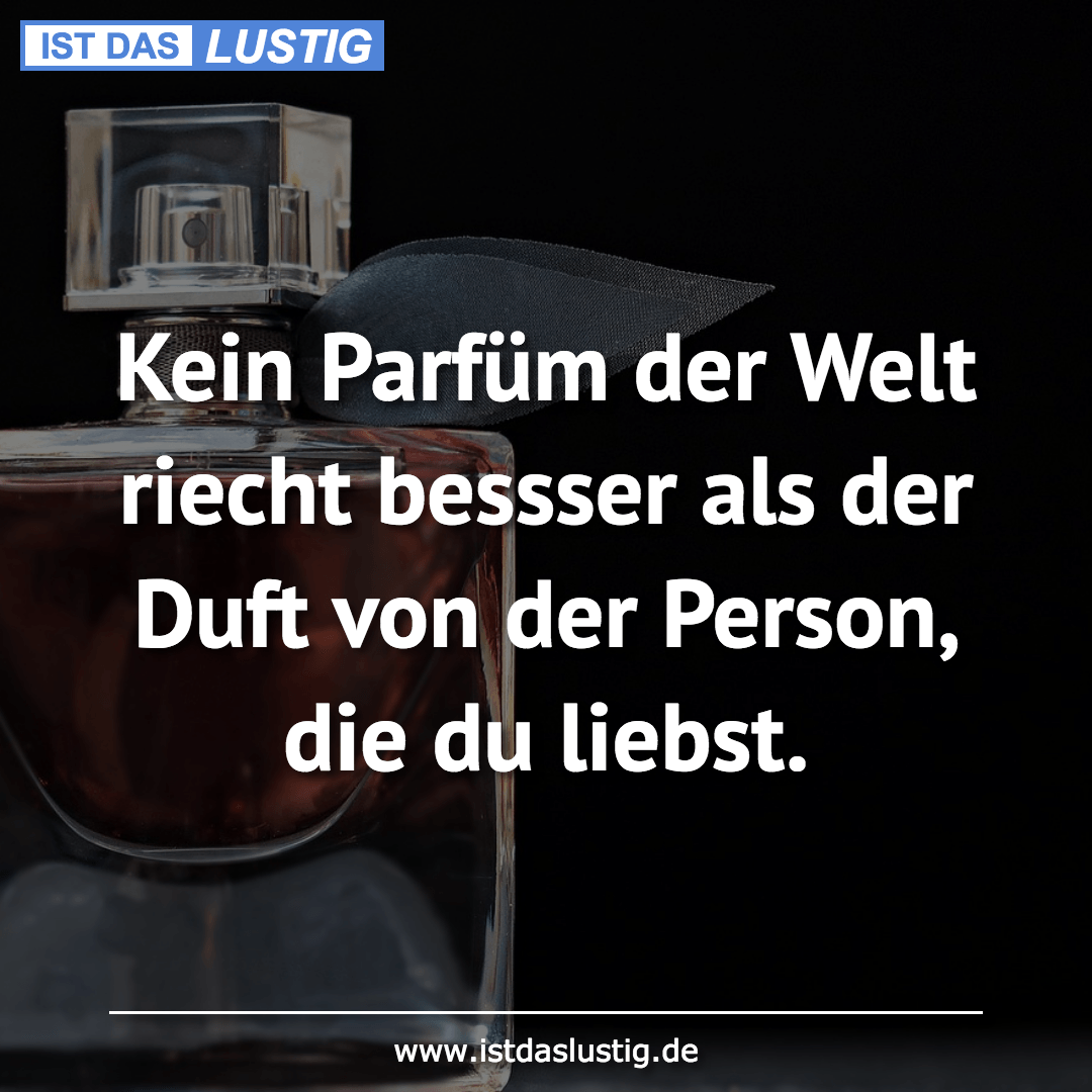 Lustiger BilderSpruch - Kein Parfüm der Welt riecht bessser als der...