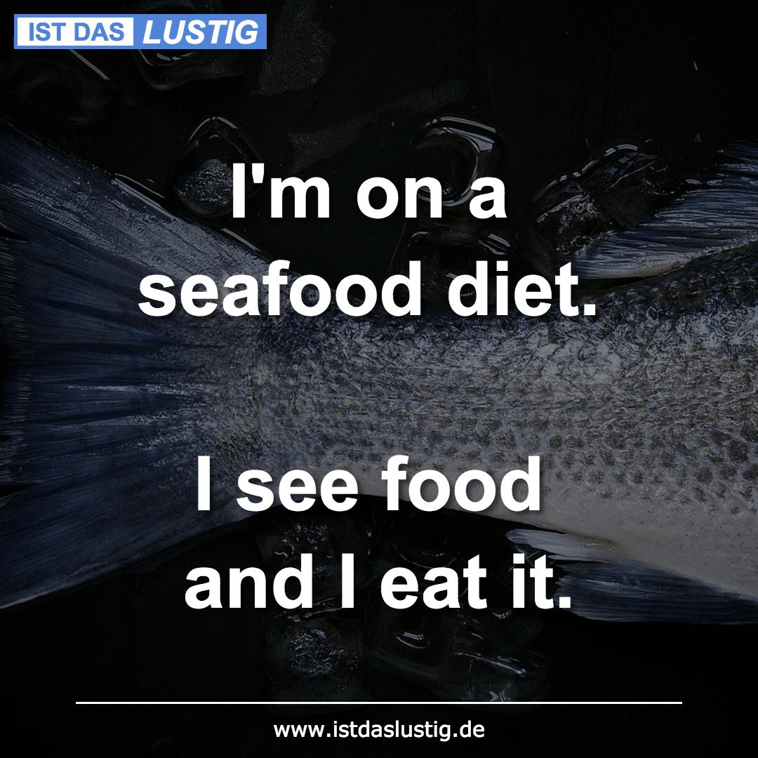 Lustiger BilderSpruch - I'm on a seafood diet.  I see food and I eat it.