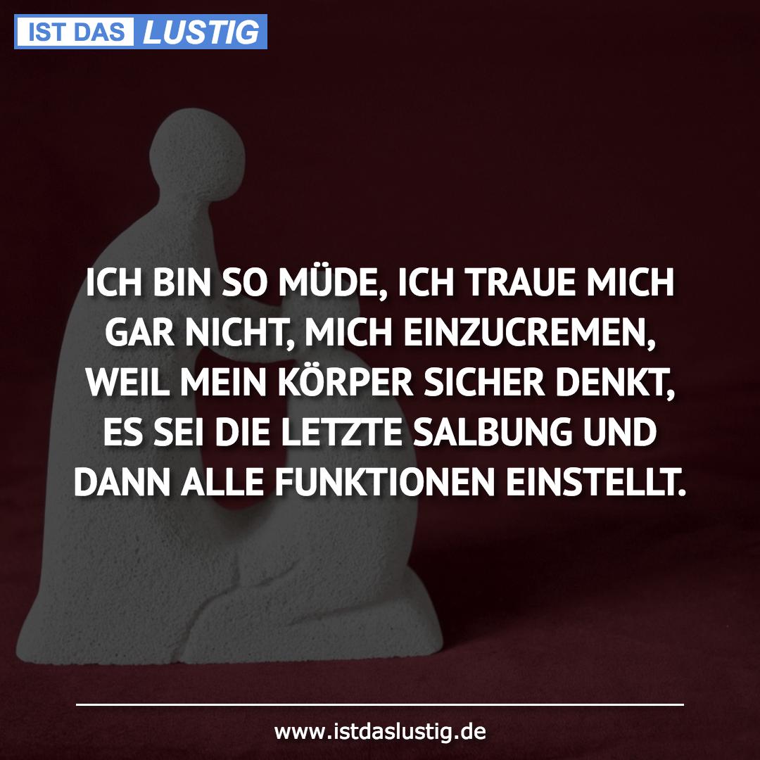 Lustiger BilderSpruch - ICH BIN SO MÜDE, ICH TRAUE MICH GAR NICHT, MICH...
