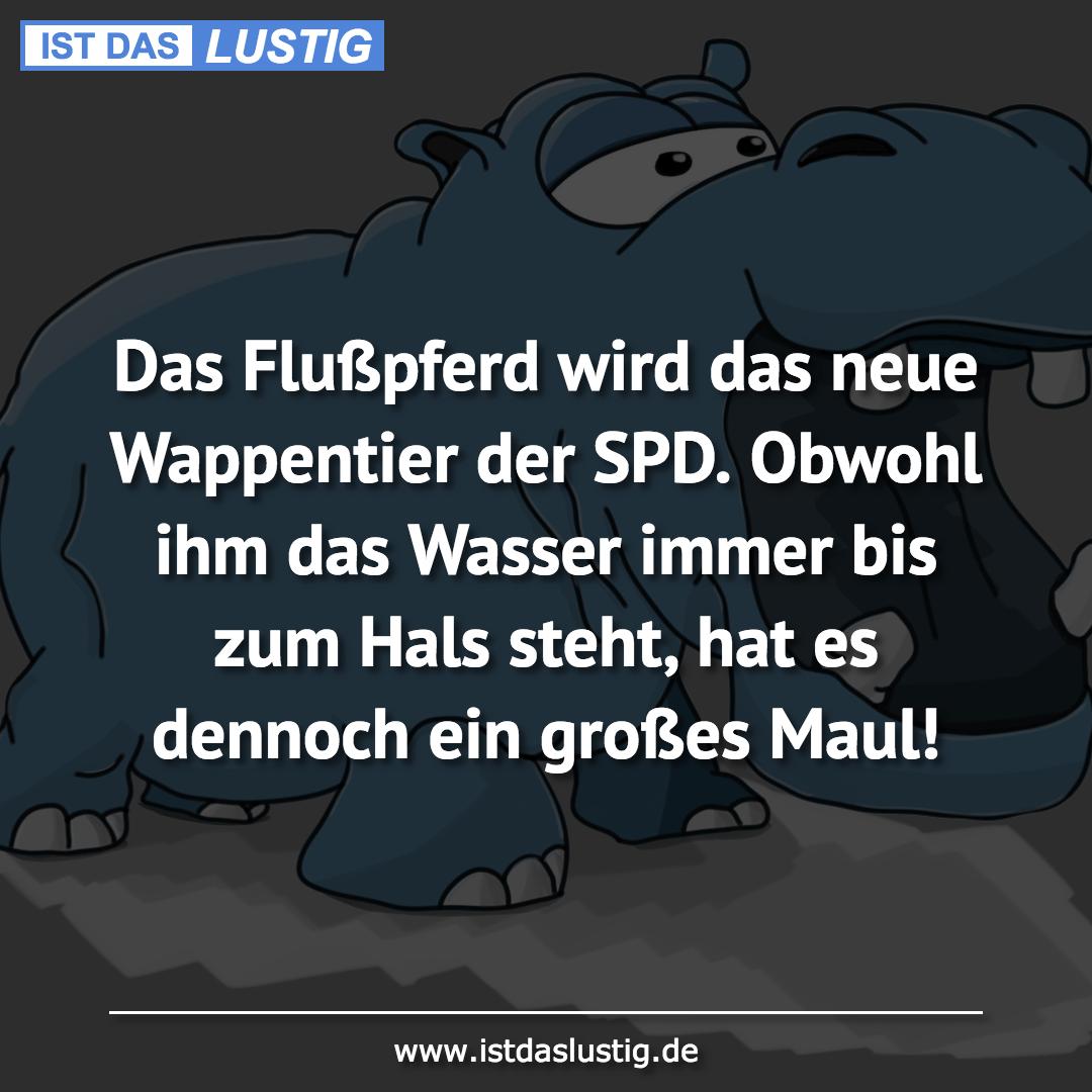 Lustiger BilderSpruch - Das Flußpferd wird das neue Wappentier der SPD....