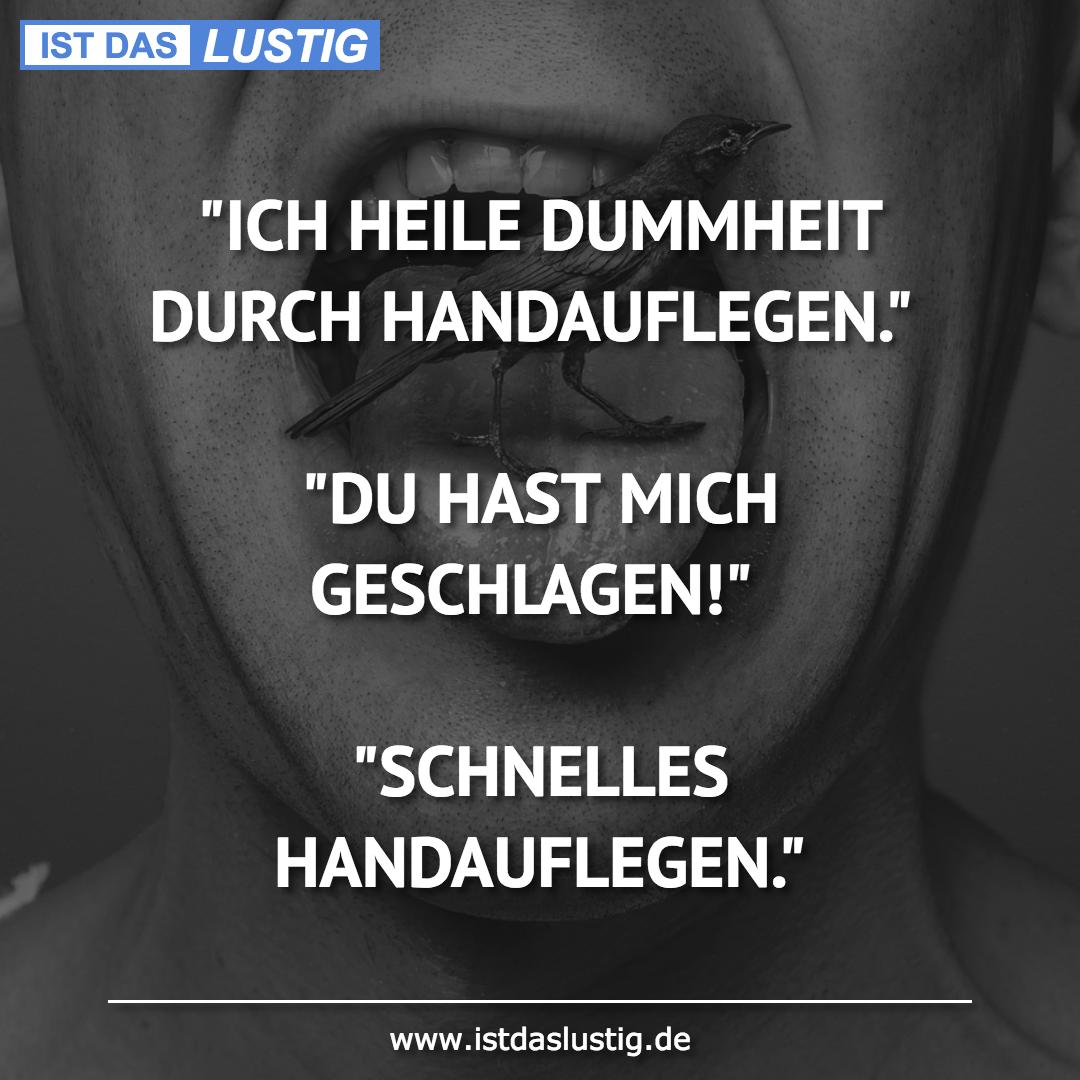 """Lustiger BilderSpruch - """"ICH HEILE DUMMHEIT DURCH HANDAUFLEGEN.""""  """"DU..."""