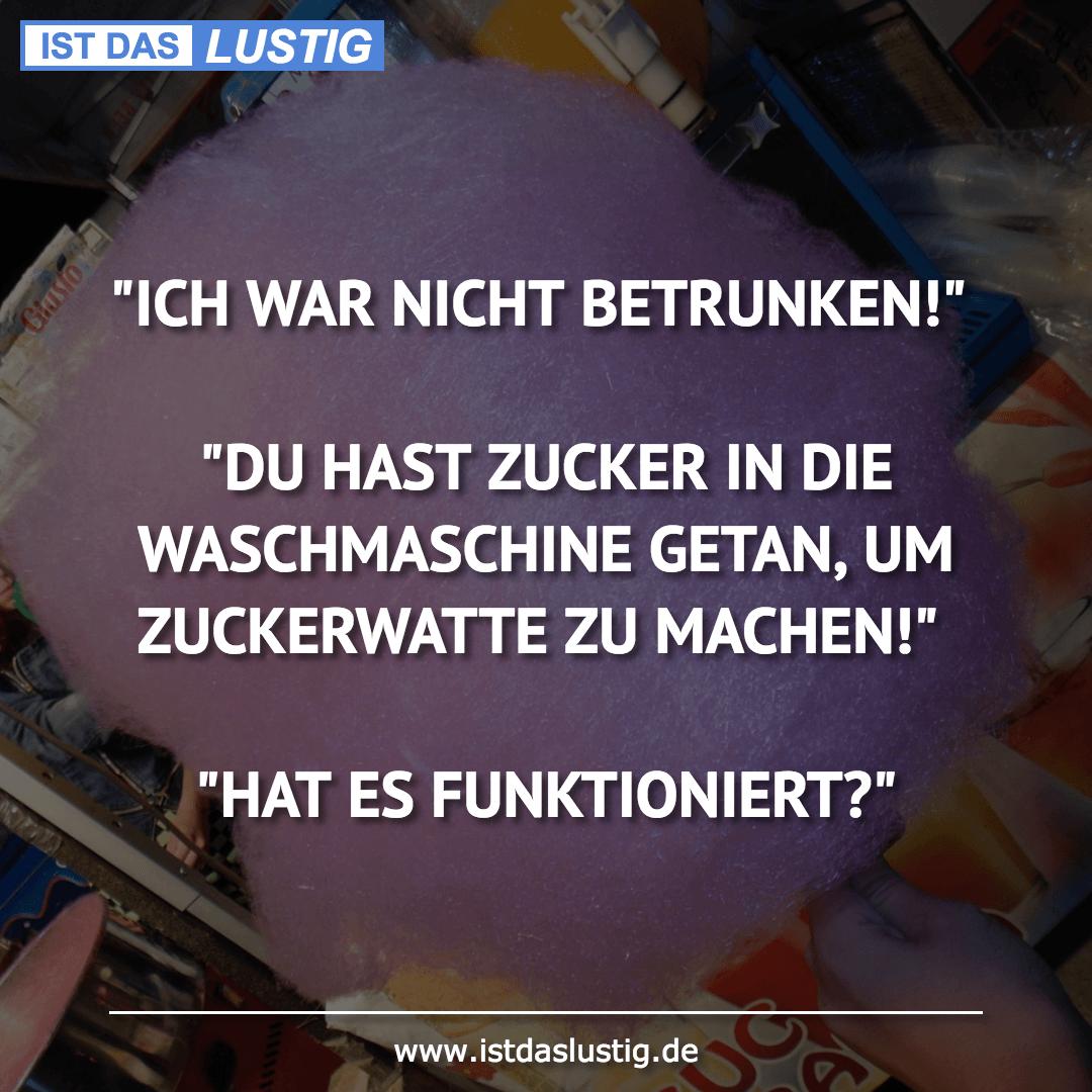 """Lustiger BilderSpruch - """"ICH WAR NICHT BETRUNKEN!""""  """"DU HAST ZUCKER IN..."""