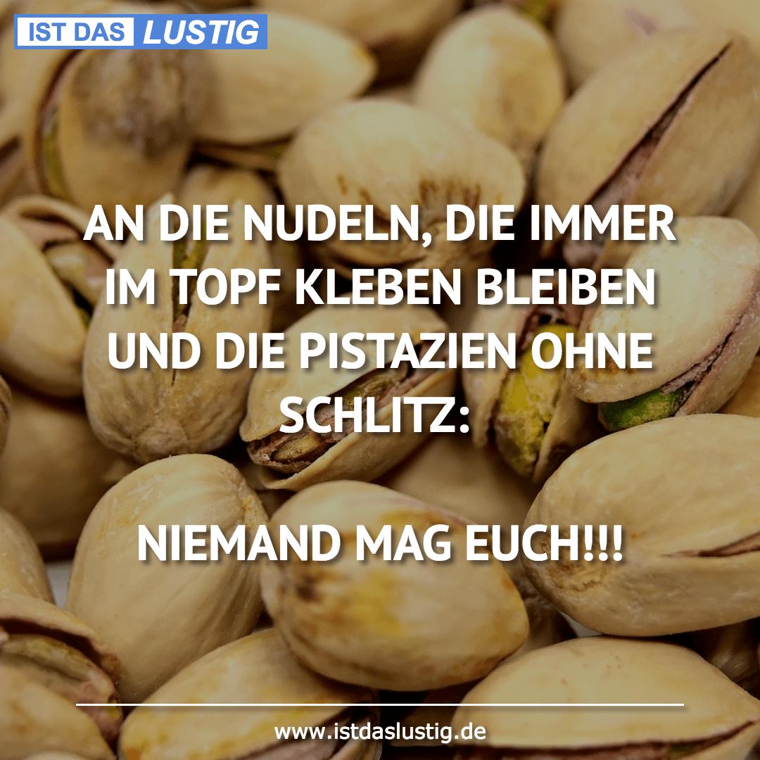 Lustiger BilderSpruch - AN DIE NUDELN, DIE IMMER IM TOPF KLEBEN BLEIBEN...