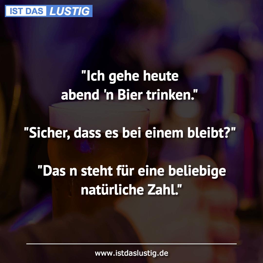 """Lustiger BilderSpruch - """"Ich gehe heute abend 'n Bier trinken.""""..."""