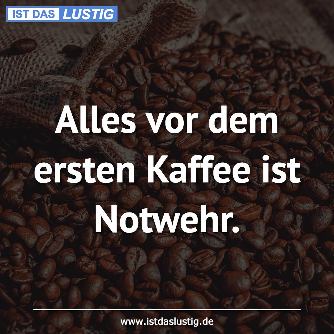 Lustiger BilderSpruch - Alles vor dem ersten Kaffee ist Notwehr.