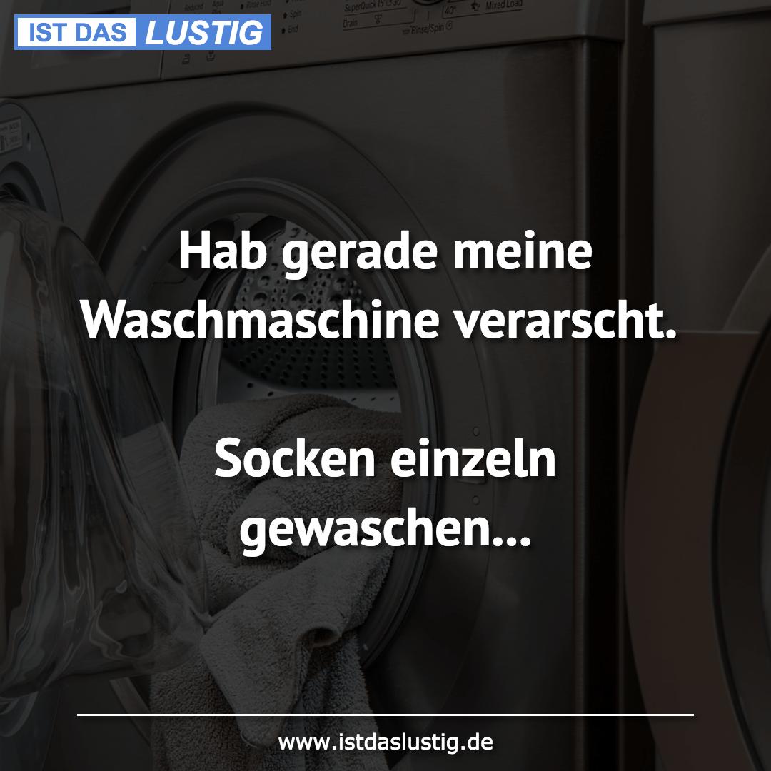 Lustiger BilderSpruch - Hab gerade meine Waschmaschine verarscht....