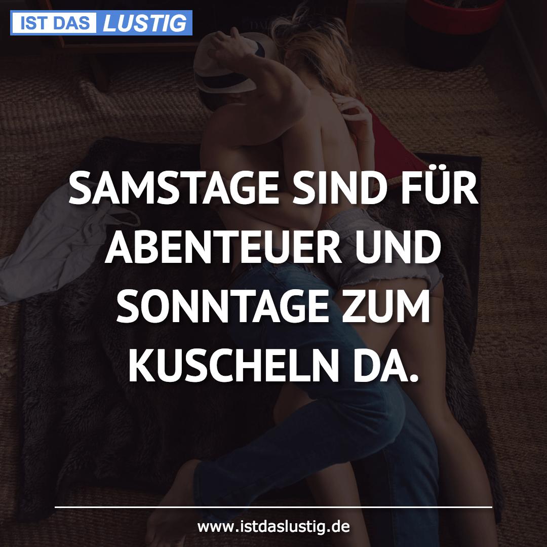Lustiger BilderSpruch - SAMSTAGE SIND FÜR ABENTEUER UND SONNTAGE ZUM...