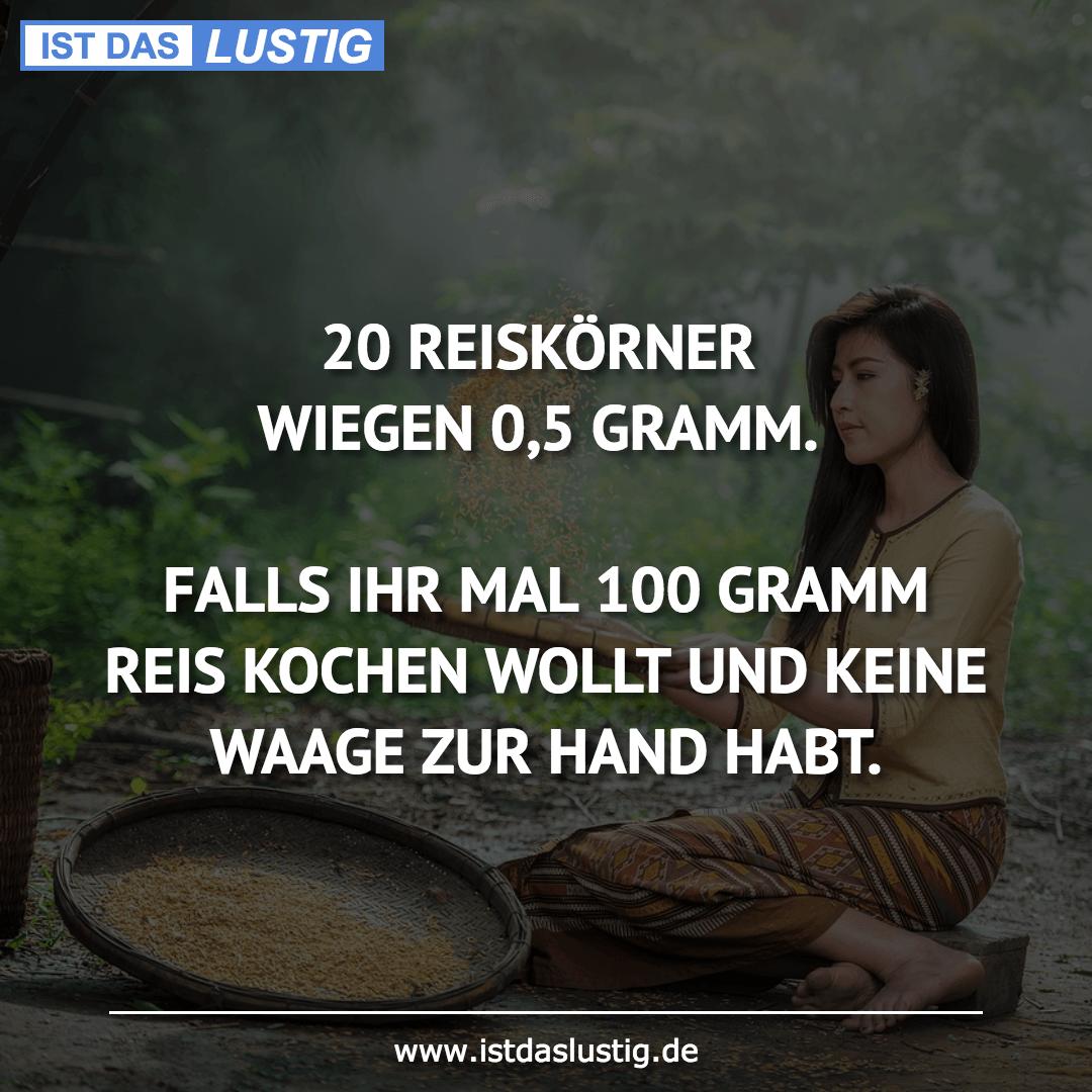 Lustiger BilderSpruch - 20 REISKÖRNER WIEGEN 0,5 GRAMM.  FALLS IHR MAL ...