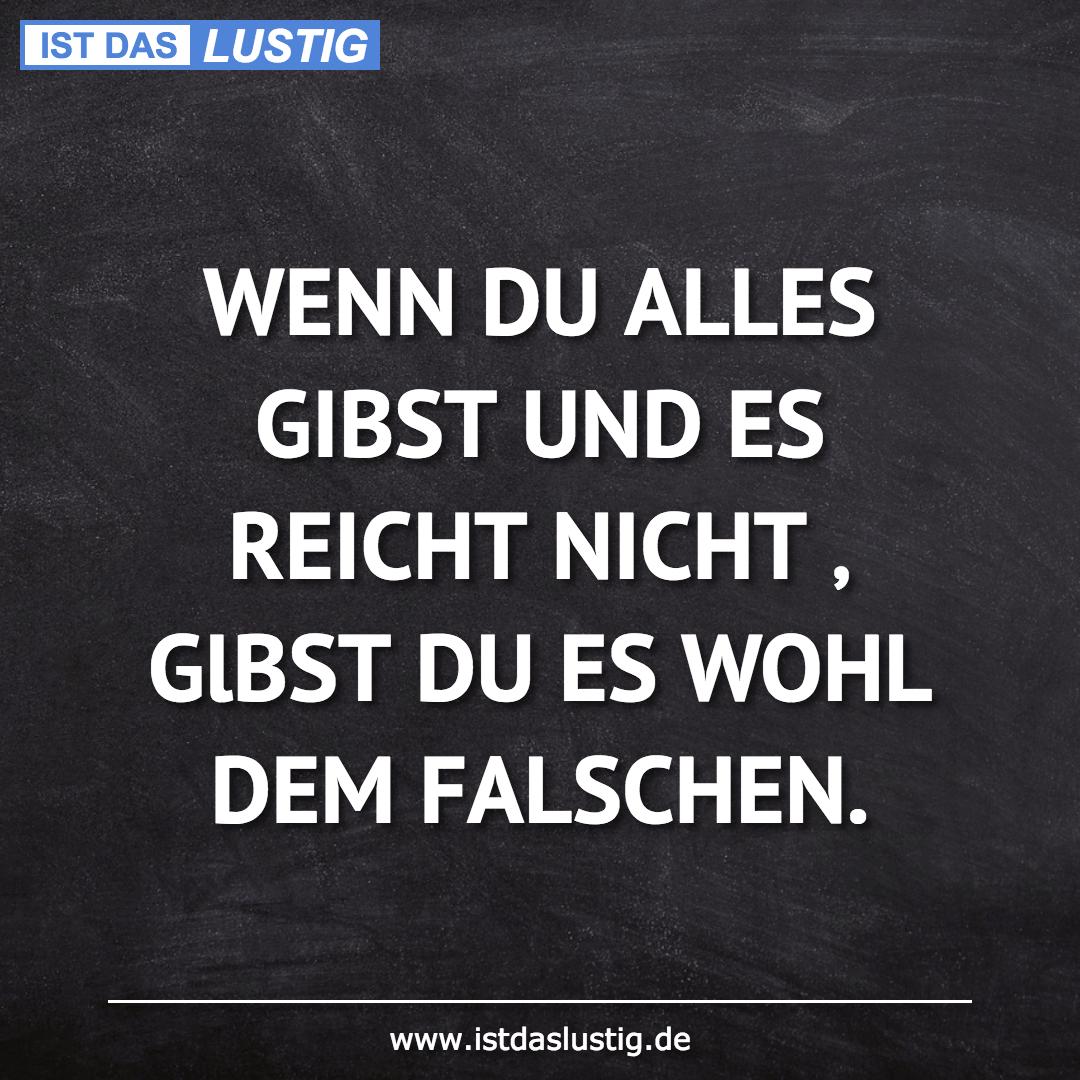 Lustiger BilderSpruch - WENN DU ALLES GIBST UND ES REICHT NICHT ' GlBST...