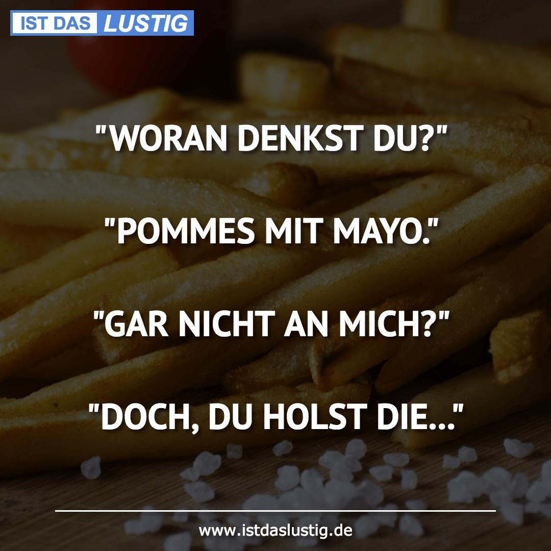 """Lustiger BilderSpruch - """"WORAN DENKST DU?""""  """"POMMES MIT MAYO.""""  """"GAR..."""