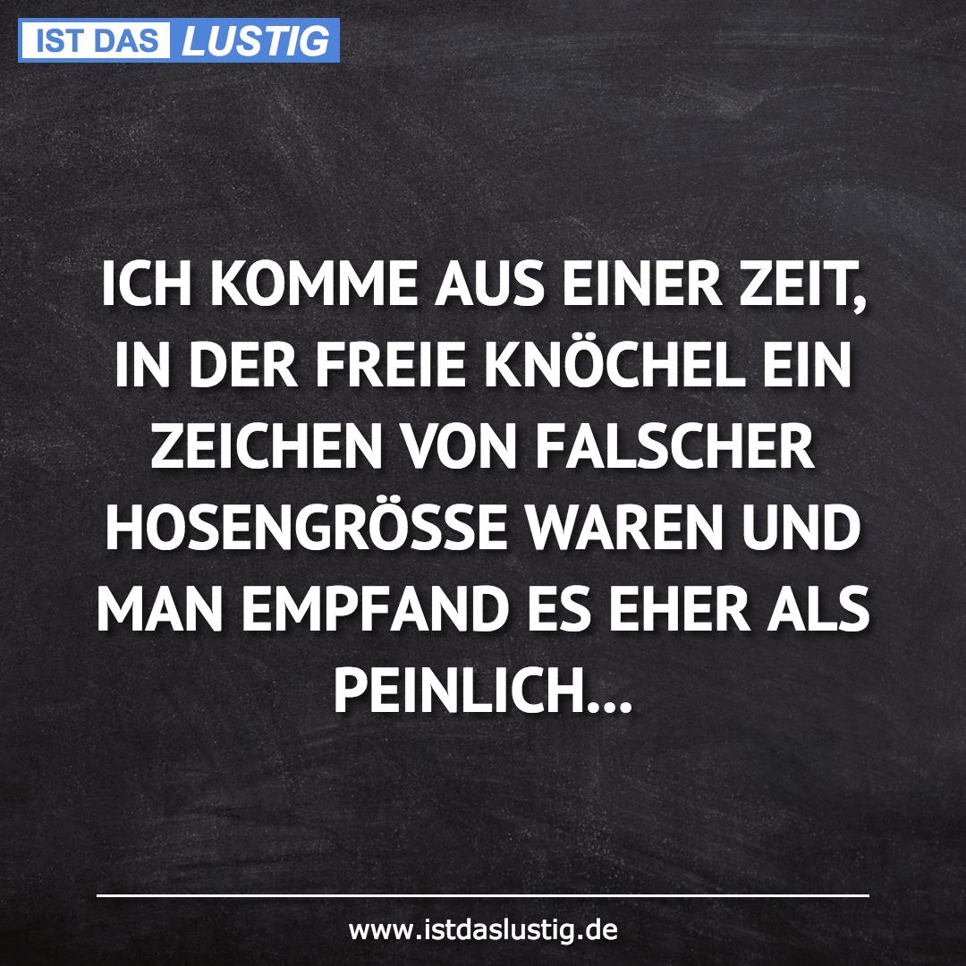 Lustiger BilderSpruch - ICH KOMME AUS EINER ZEIT, IN DER FREIE KNÖCHEL...