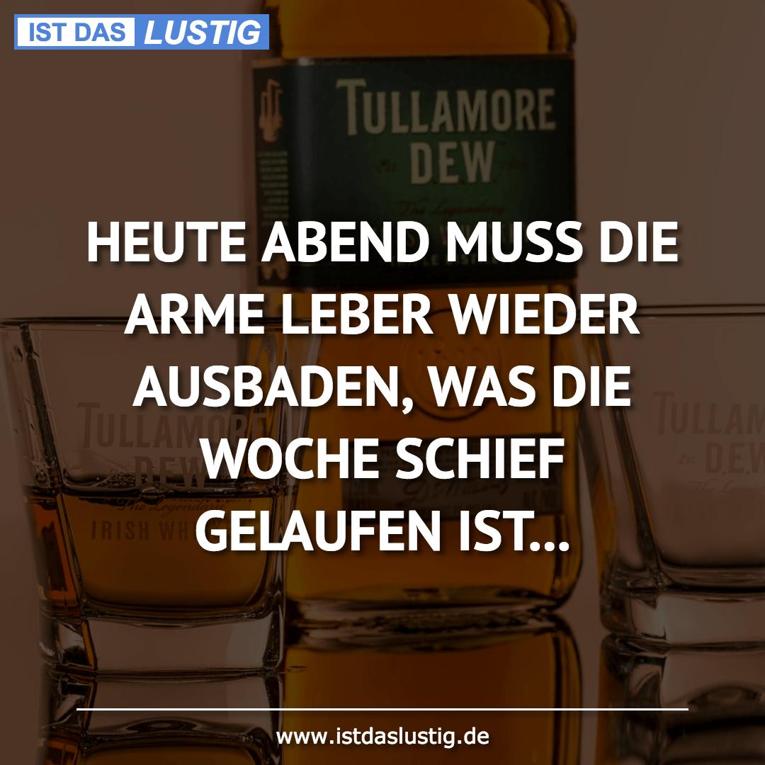 Lustiger BilderSpruch - HEUTE ABEND MUSS DIE ARME LEBER WIEDER...