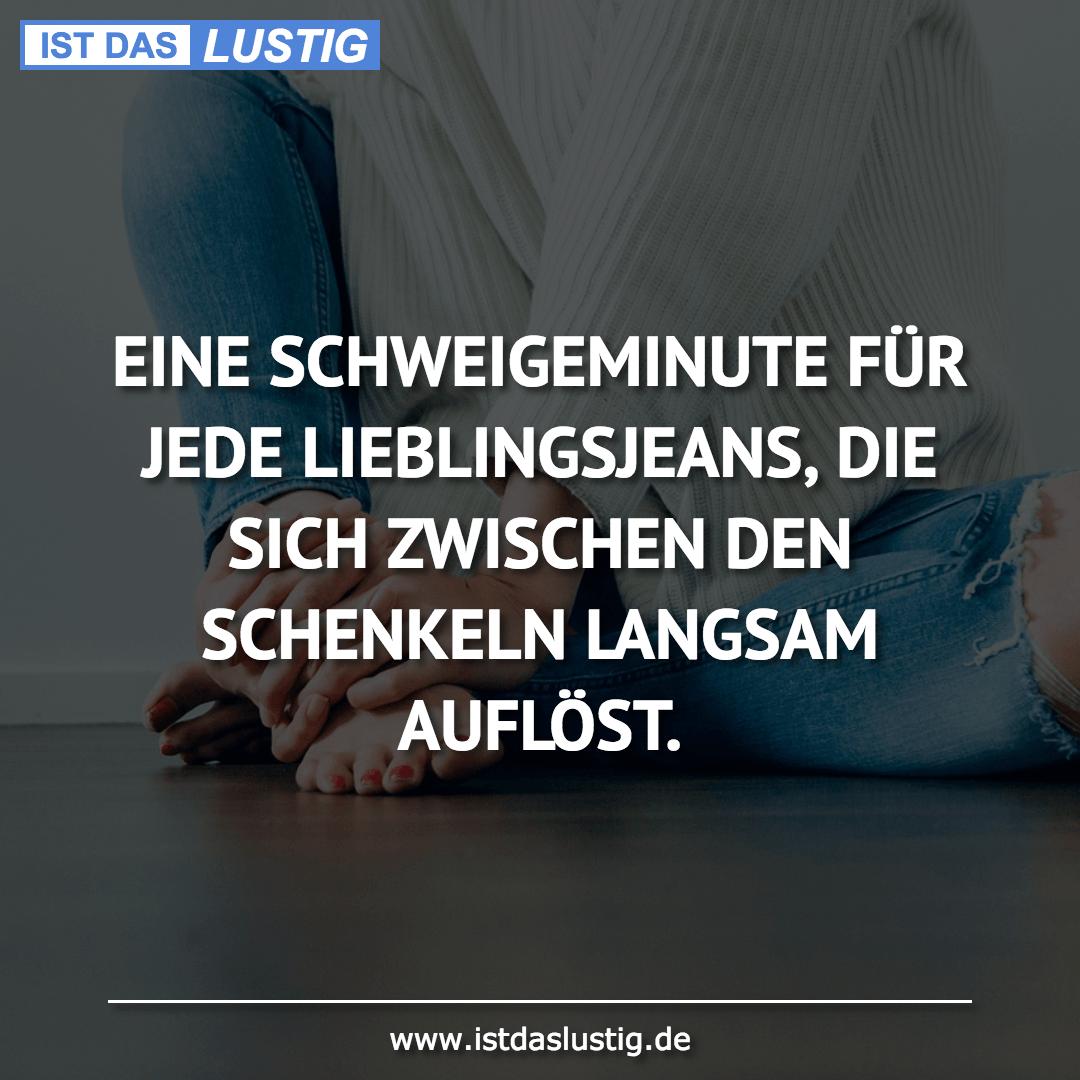 Lustiger BilderSpruch - EINE SCHWEIGEMINUTE FÜR JEDE LIEBLINGSJEANS, DI...