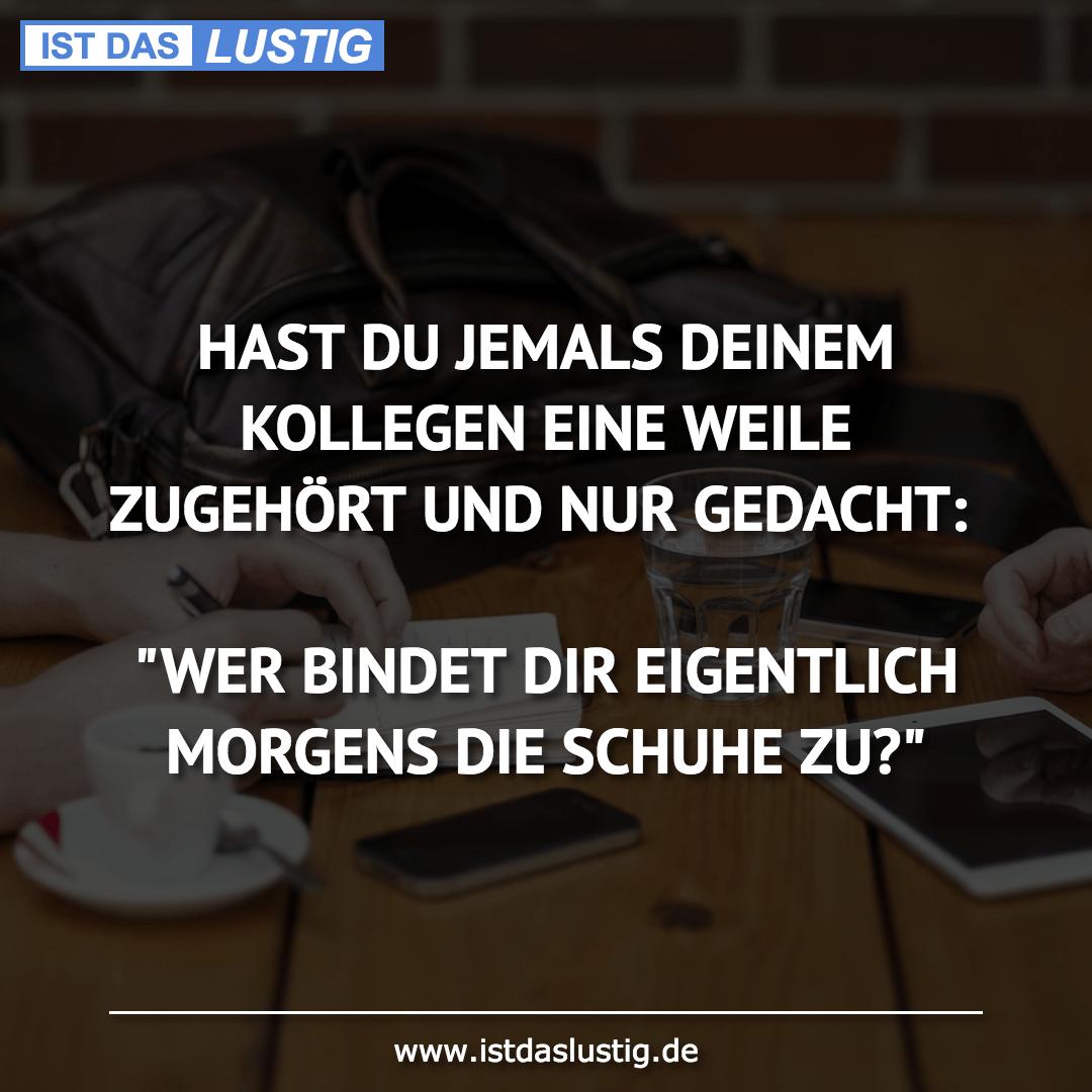 Lustiger BilderSpruch - HAST DU JEMALS DEINEM KOLLEGEN EINE WEILE...