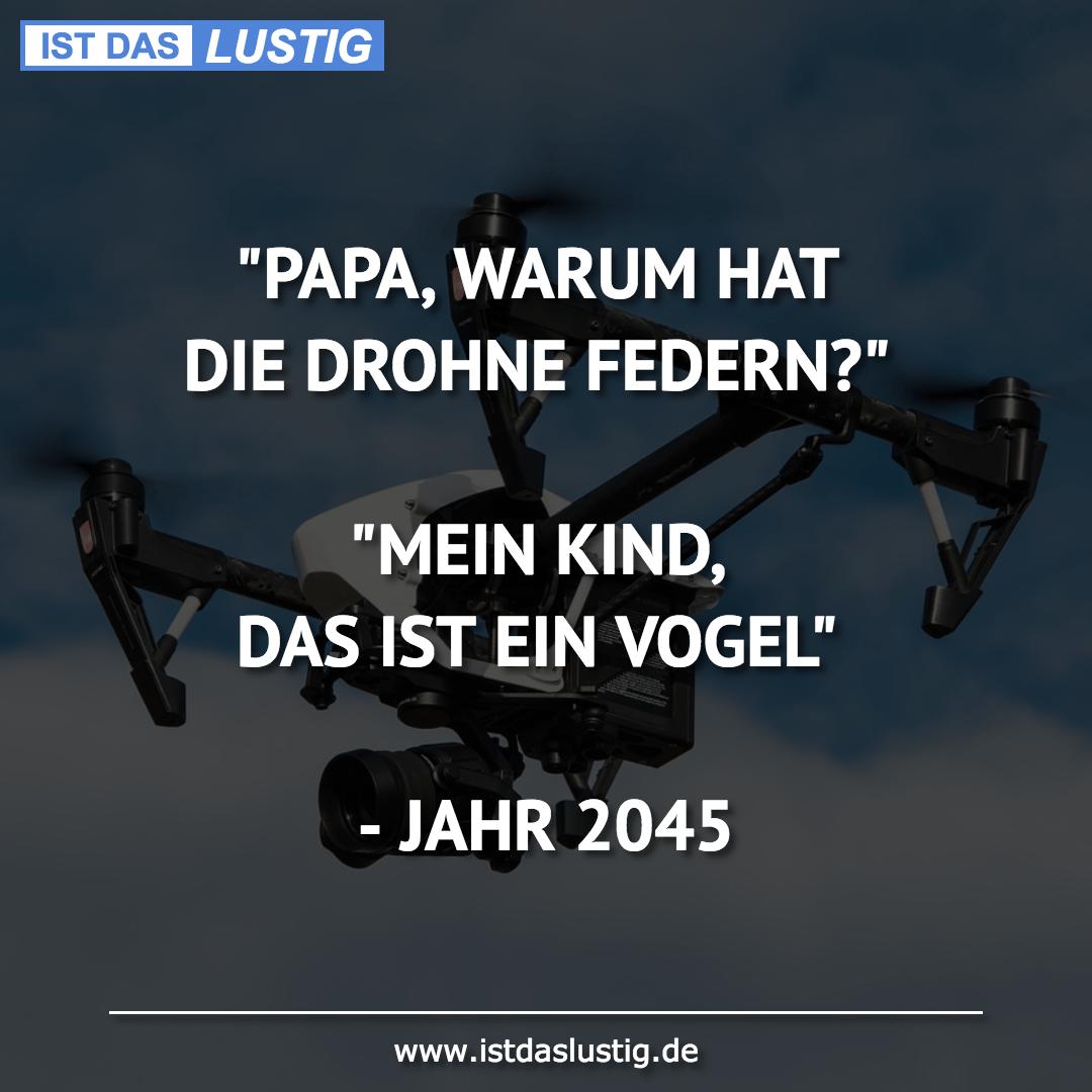 """Lustiger BilderSpruch - """"PAPA, WARUM HAT DIE DROHNE FEDERN?""""  """"MEIN..."""