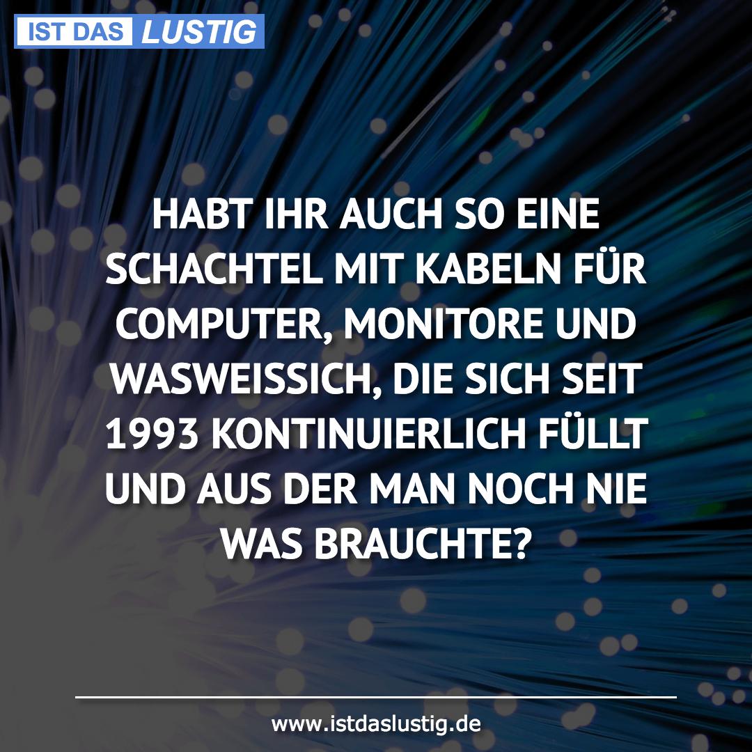 Lustiger BilderSpruch - HABT IHR AUCH SO EINE SCHACHTEL MIT KABELN FÜR...