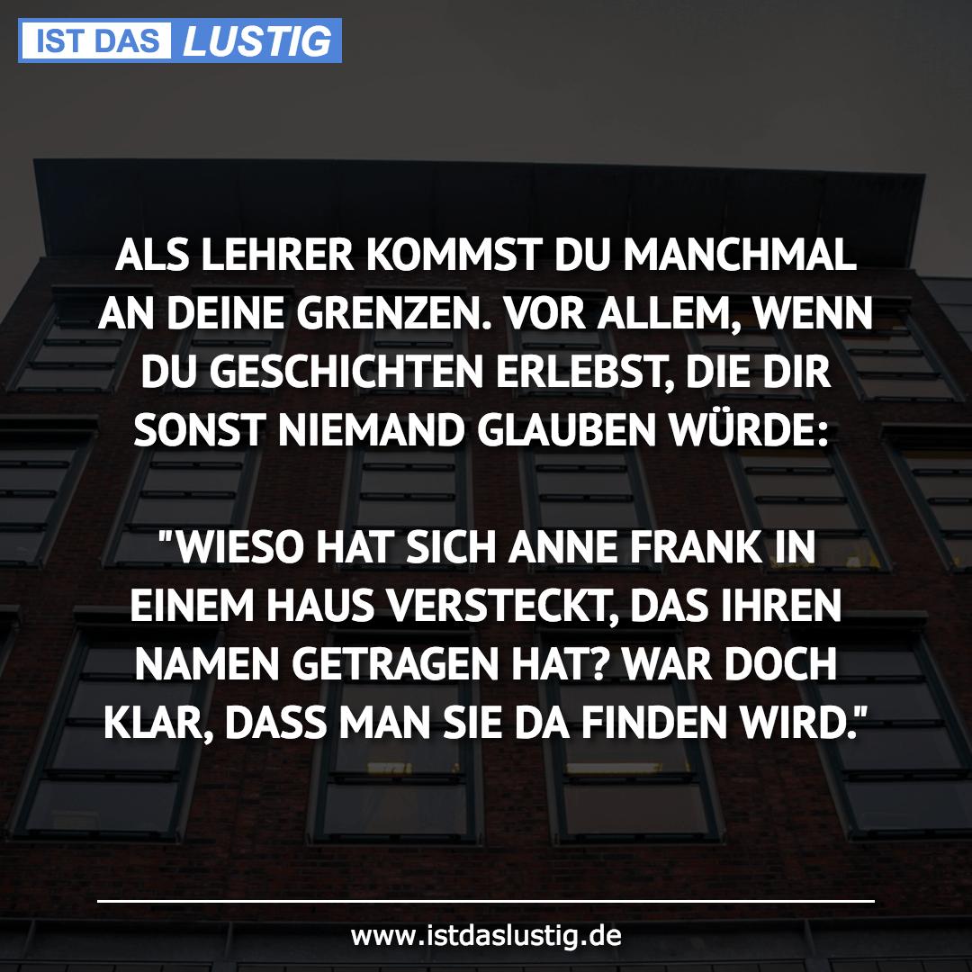 Lustiger BilderSpruch - ALS LEHRER KOMMST DU MANCHMAL AN DEINE GRENZEN....