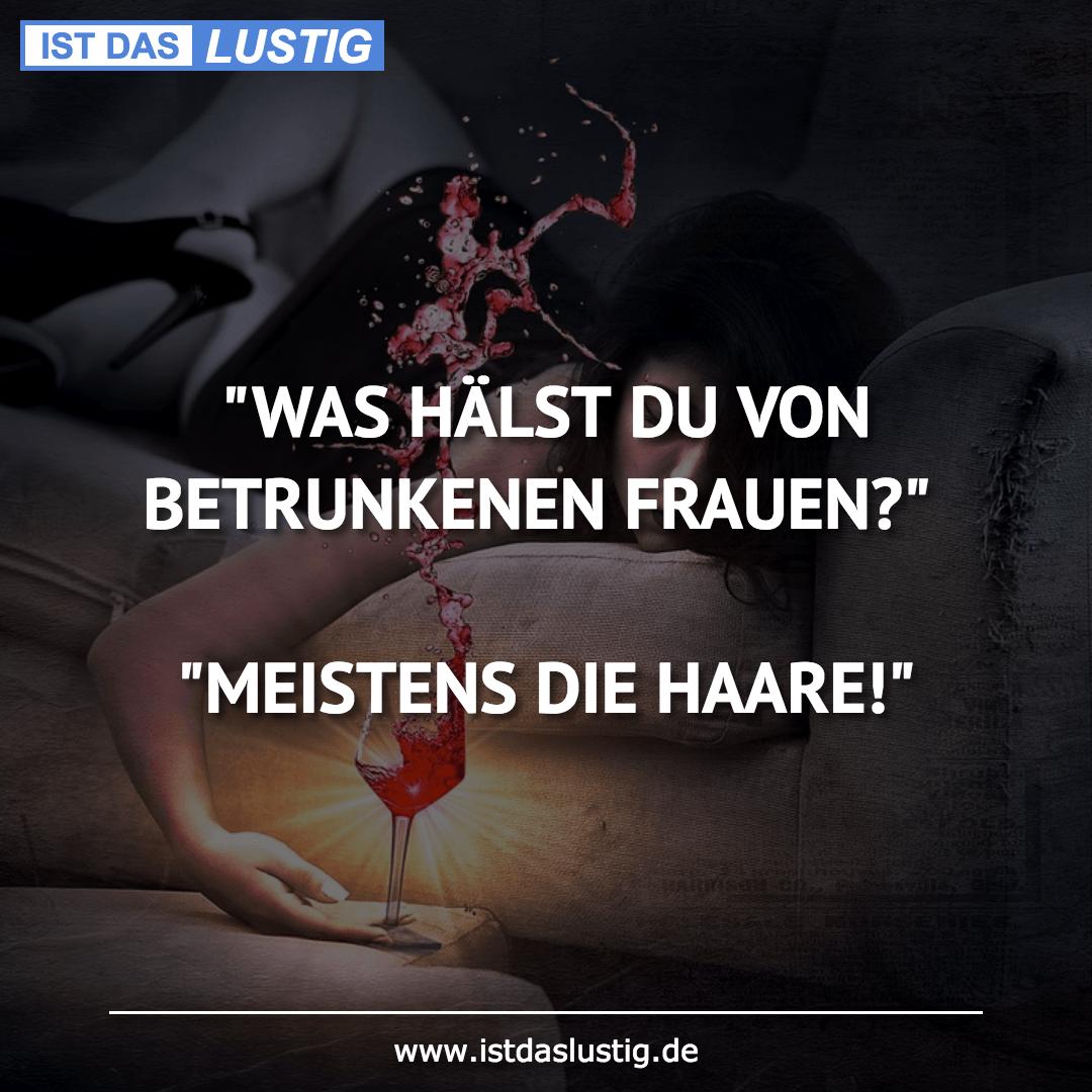 """Lustiger BilderSpruch - """"WAS HÄLST DU VON BETRUNKENEN FRAUEN?""""..."""
