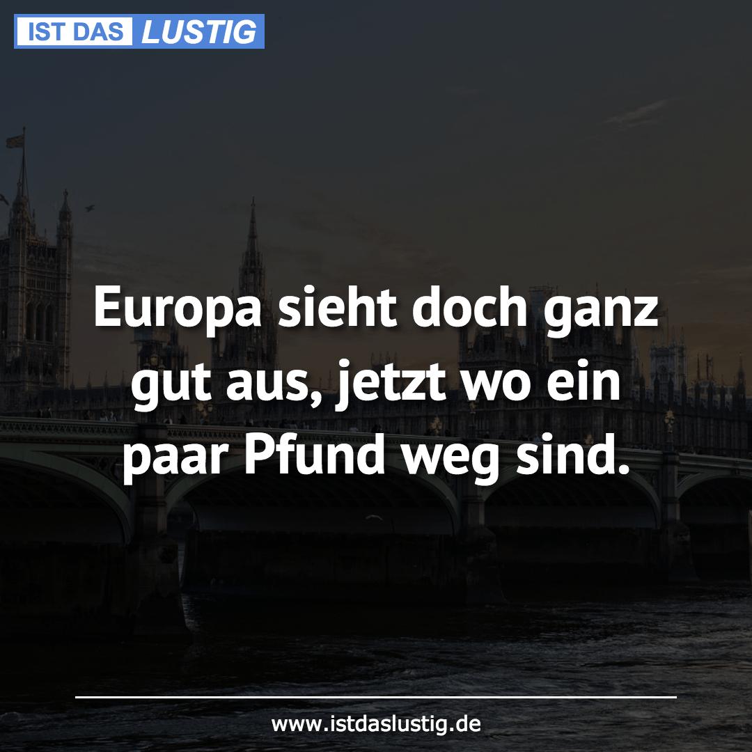 Lustiger BilderSpruch - Europa sieht doch ganz gut aus, jetzt wo ein...