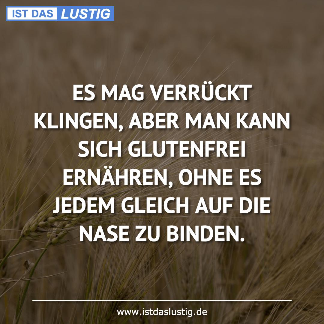 Lustiger BilderSpruch - ES MAG VERRÜCKT KLINGEN, ABER MAN KANN SICH GLU...