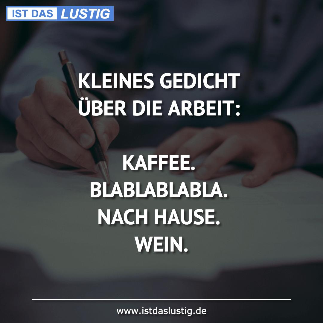 Lustiger BilderSpruch - KLEINES GEDICHT ÜBER DIE ARBEIT:  KAFFEE....
