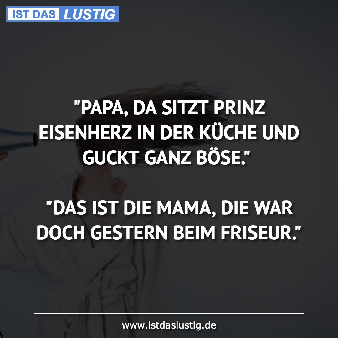 """Lustiger BilderSpruch - """"PAPA, DA SITZT PRINZ EISENHERZ IN DER KÜCHE..."""