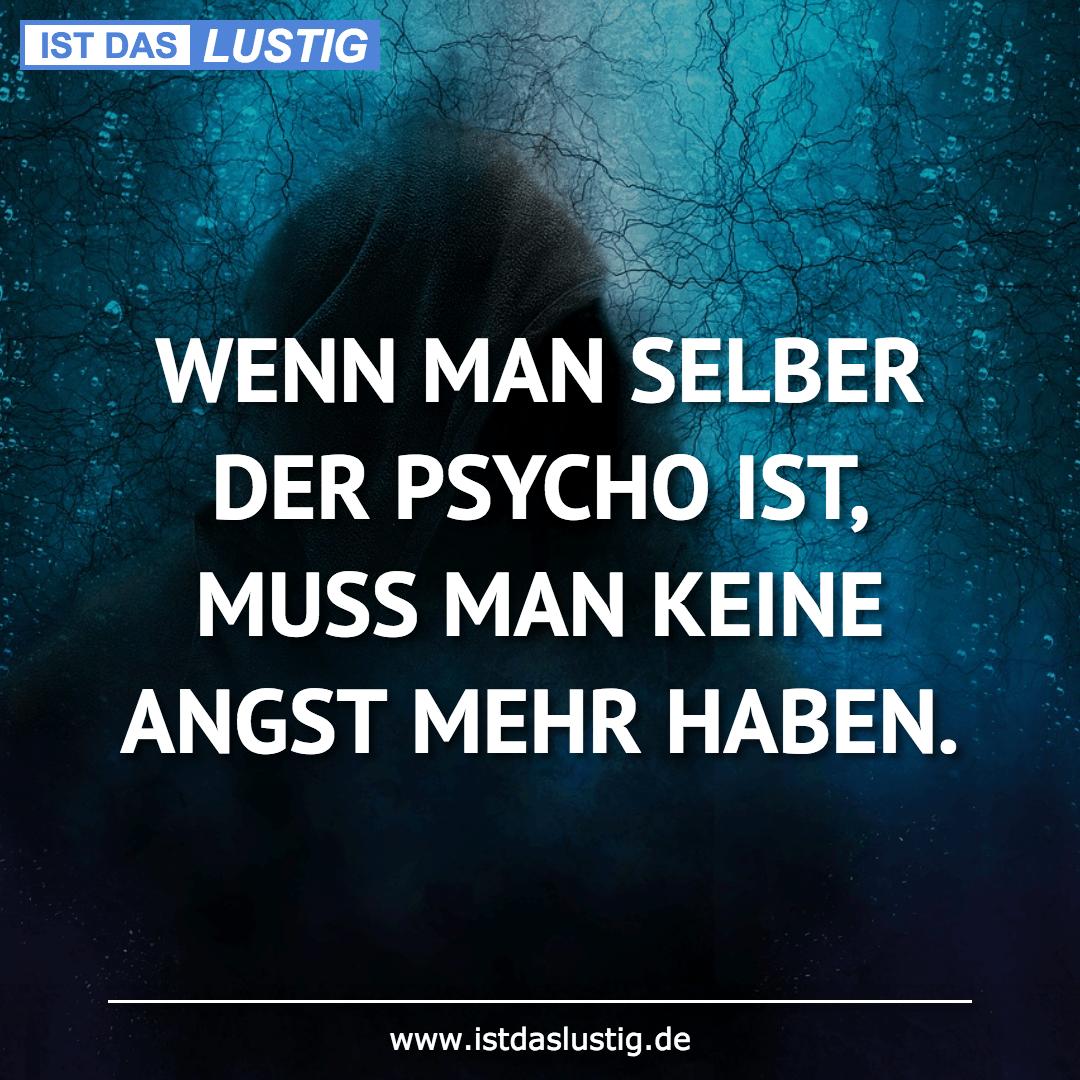 Lustiger BilderSpruch - WENN MAN SELBER DER PSYCHO IST, MUSS MAN KEINE...