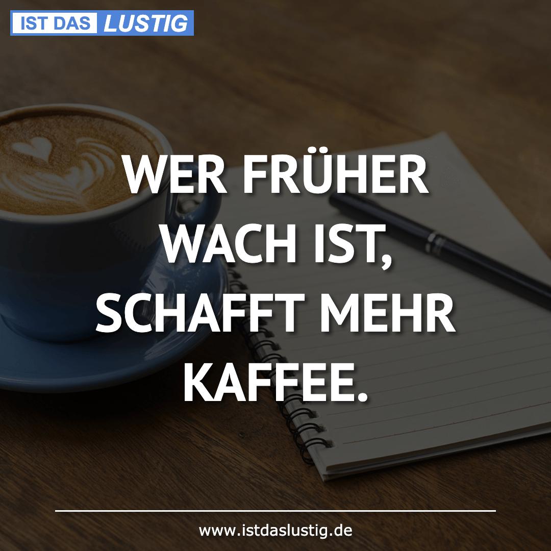 Lustiger BilderSpruch - WER FRÜHER WACH IST, SCHAFFT MEHR KAFFEE.