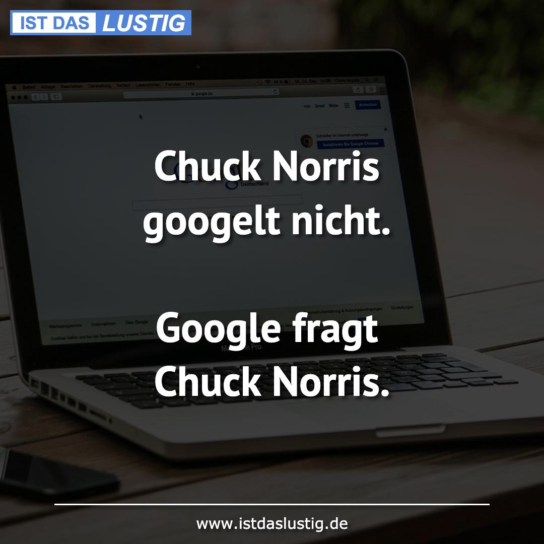 Lustiger BilderSpruch - Chuck Norris googelt nicht.  Google fragt Chuck...