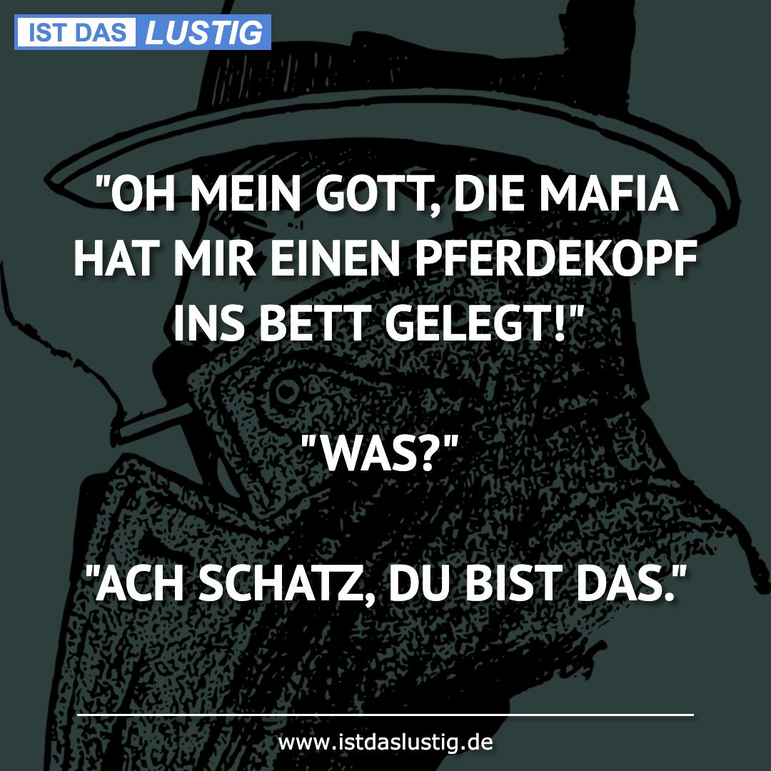 """Lustiger BilderSpruch - """"OH MEIN GOTT, DIE MAFIA HAT MIR EINEN..."""