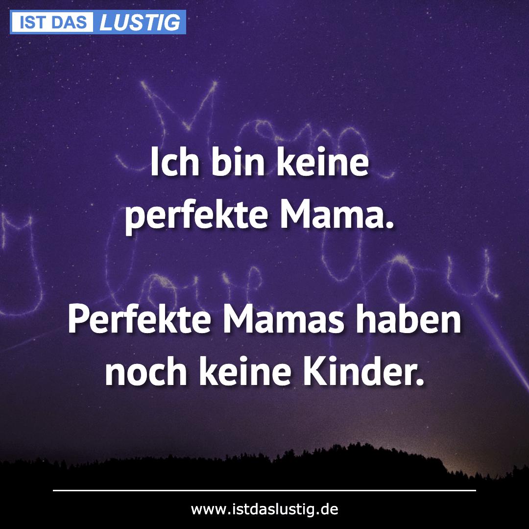 Lustiger BilderSpruch - Ich bin keine perfekte Mama.  Perfekte Mamas...