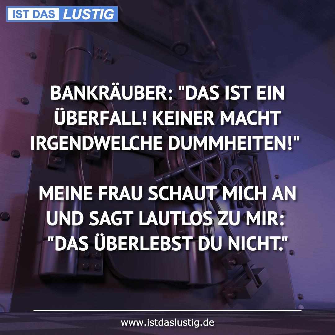 """Lustiger BilderSpruch - BANKRÄUBER: """"DAS IST EIN ÜBERFALL! KEINER MACHT..."""
