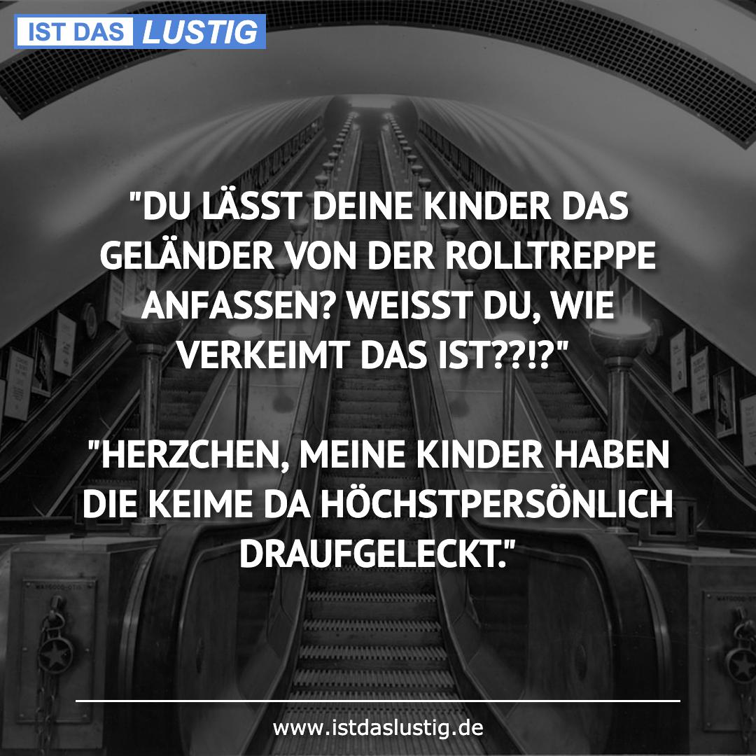 """Lustiger BilderSpruch - """"DU LÄSST DEINE KINDER DAS GELÄNDER VON DER..."""