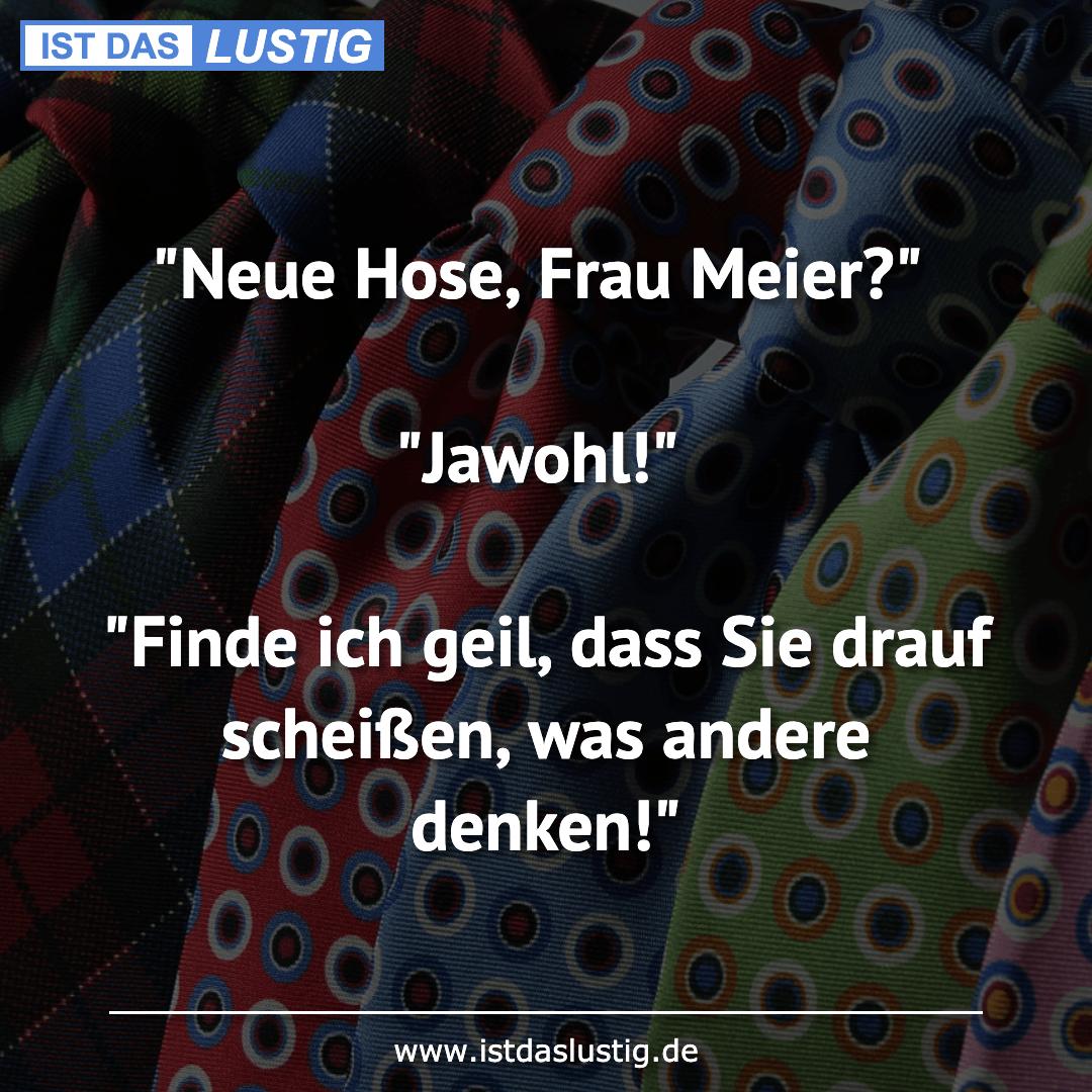 """Lustiger BilderSpruch - """"Neue Hose, Frau Meier?""""  """"Jawohl!""""  """"Finde ich..."""