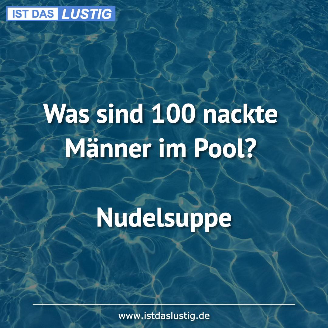 Lustiger BilderSpruch - Was sind 100 nackte Männer im Pool?  Nudelsuppe