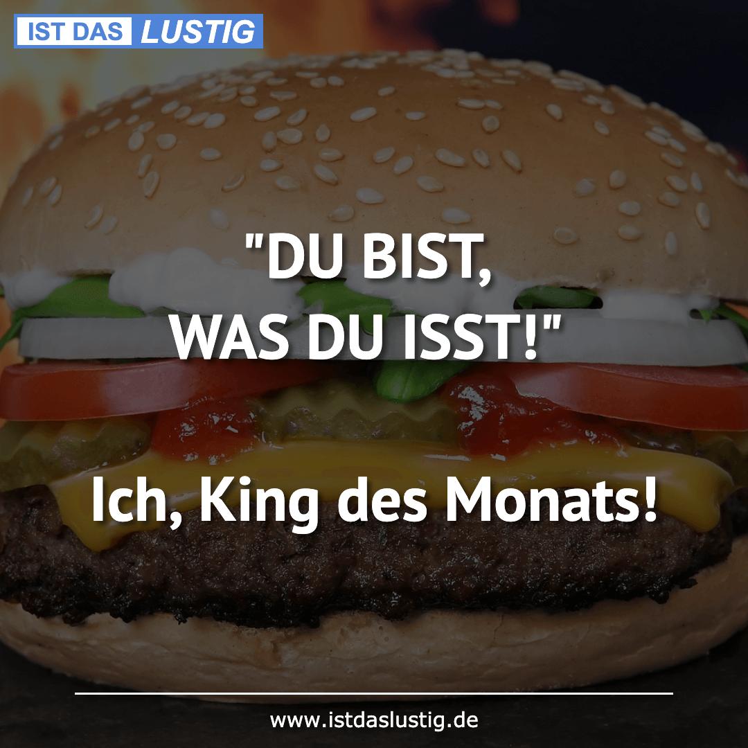 """Lustiger BilderSpruch - """"DU BIST, WAS DU ISST!""""  Ich, King des Monats!"""