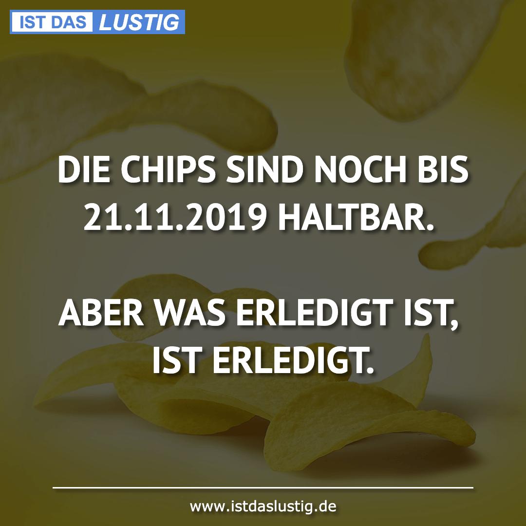 Lustiger BilderSpruch - DIE CHIPS SIND NOCH BIS 21.11.2019 HALTBAR....