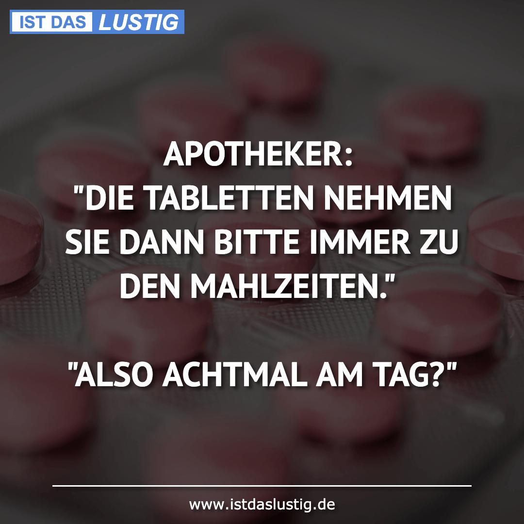 """Lustiger BilderSpruch - APOTHEKER: """"DIE TABLETTEN NEHMEN SIE DANN BITTE..."""