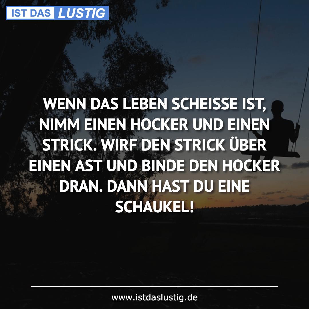 Lustiger BilderSpruch - WENN DAS LEBEN SCHEISSE IST, NIMM EINEN HOCKER...